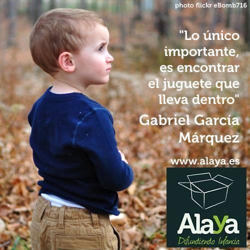 """""""Lo único importante es encontrar el juguete que lleva dentro"""" Gabriel García Márquez http://bit.ly/1Gx54R9"""