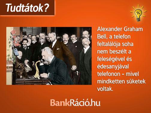Alexander Grajam Bell, a telefon feltalálója soha nem beszélt a feleségével és édesanyjával telefonon - mivel mindketten süketek voltak.