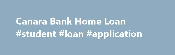 Canara Bank Home Loan #student #loan #application http://loans.remmont.com/canara-bank-home-loan-student-loan-application/  #canara bank home loan # Apply and get instant approval Call us on 60011600 and Book Your Home Loan Now Canara Bank Home Loan brings to you Home Improvement Loans on low Interest rates for development / buy / fixes / extras / building work of personal house / flat such as the buying of […]The post Canara Bank Home Loan #student #loan #application appeared first on…