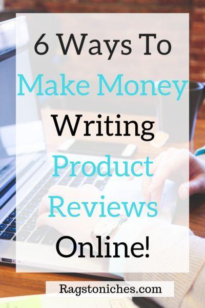 6 Möglichkeiten, Geld zu verdienen Schreiben von Produktbewertungen online! – Lumpen in die Nische – Make Money Writing Online!