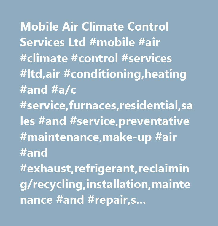 Mobile Air Climate Control Services Ltd #mobile #air #climate #control #services #ltd,air #conditioning,heating #and #a/c #service,furnaces,residential,sales #and #service,preventative #maintenance,make-up #air #and #exhaust,refrigerant,reclaiming/recycling,installation,maintenance #and #repair,sheet #metal #jobs,24 #hour #emergency #repair #service…