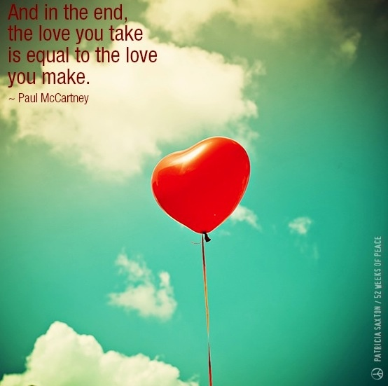 Love you take is equal to that you make Paul Mccartney Quote via Patricia Saxton/Saxton Studio on Facebook