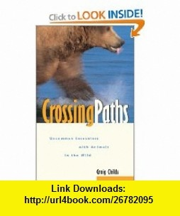 Crossing Paths Uncommon Encounters with Animals in the Wild (9781570611018) Craig Childs , ISBN-10: 1570611017  , ISBN-13: 978-1570611018 ,  , tutorials , pdf , ebook , torrent , downloads , rapidshare , filesonic , hotfile , megaupload , fileserve