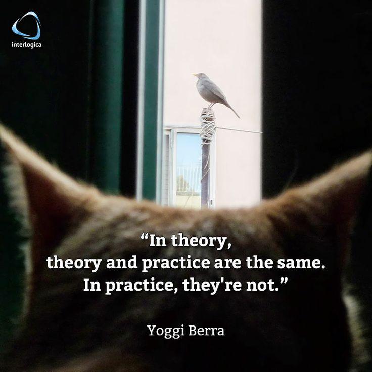 """""""In teoria, teoria e pratica sono la stessa cosa. In pratica, non lo sono.""""  Yoggi Berra #geek #quote #nerd #cat   Interlogica: Persone, Idee e Sistemi Software per il Business"""