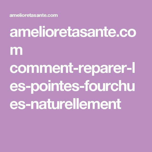 amelioretasante.com comment-reparer-les-pointes-fourchues-naturellement