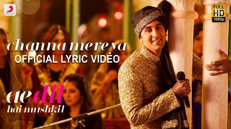 Channa Mereya - Lyric Video | Ae Dil Hai Mushkil | Karan Johar | Ranbir | Anushka | Pritam | Arijit - YouTube