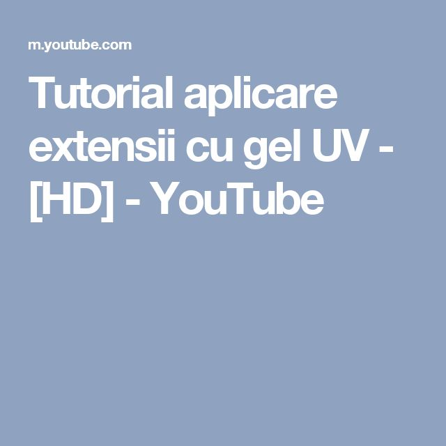 Tutorial aplicare extensii cu gel UV - [HD] - YouTube
