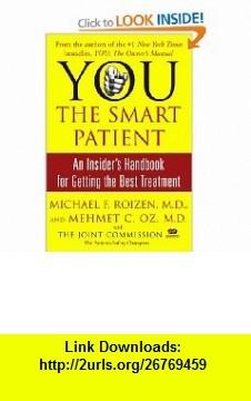 YOU The Smart Patient An Insiders Handbook for Getting the Best Treatment Michael F. Roizen, Mehmet C. Oz , ISBN-10: 0743293010  ,  , ASIN: B001E96H1M , tutorials , pdf , ebook , torrent , downloads , rapidshare , filesonic , hotfile , megaupload , fileserve