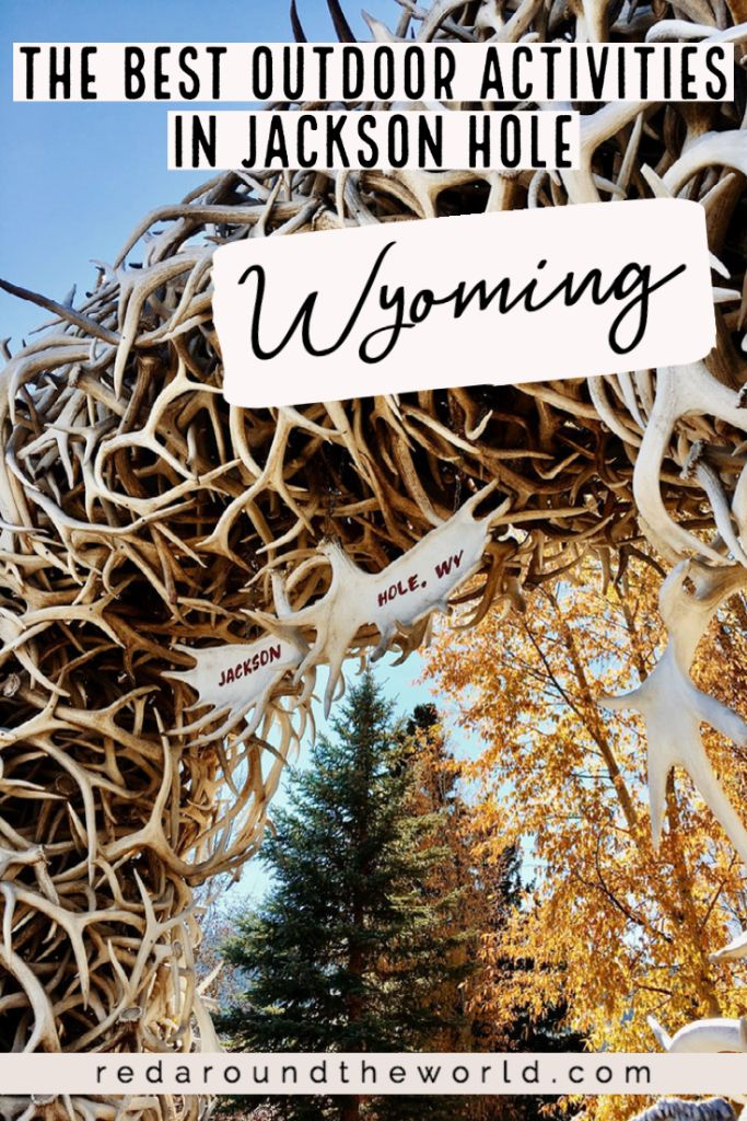 The Best Outdoor Activities In Jackson Wyoming For A Trip Any Time Of The Year Red Around The World In 2020 Jackson Hole Mountain Resort Visit Yellowstone Outdoor Activities