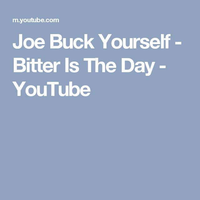 Joe Buck Yourself - Bitter Is The Day - YouTube