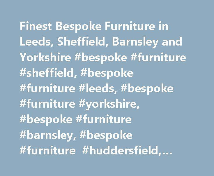 Finest Bespoke Furniture in Leeds, Sheffield, Barnsley and Yorkshire #bespoke #furniture #sheffield, #bespoke #furniture #leeds, #bespoke #furniture #yorkshire, #bespoke #furniture #barnsley, #bespoke #furniture #huddersfield, #bespoke #furniture #wakefield http://furniture.remmont.com/finest-bespoke-furniture-in-leeds-sheffield-barnsley-and-yorkshire-bespoke-furniture-sheffield-bespoke-furniture-leeds-bespoke-furniture-yorkshire-bespoke-furniture-barnsley-bespoke-4/  Furniture&Upholstery At…