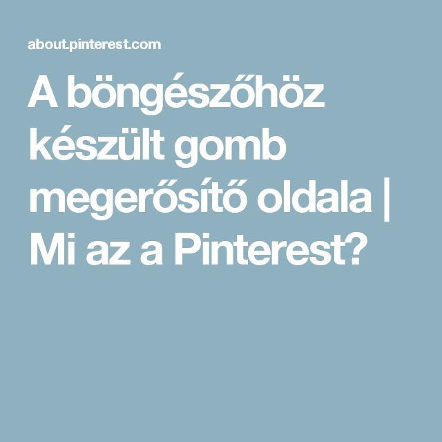 A böngészőhöz készült gomb megerősítő oldala | Mi az a Pinterest?