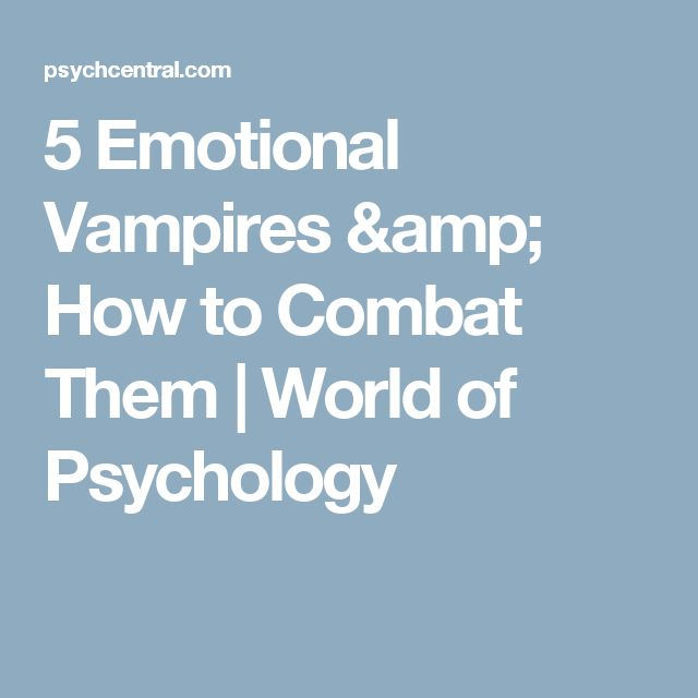 5 Emotional Vampires & How to Combat Them | World of Psychology