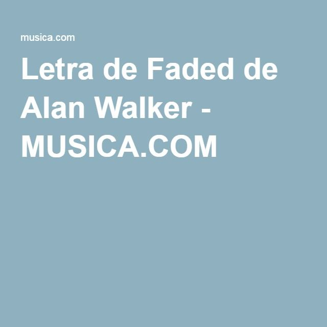 Letra de Faded de Alan Walker - MUSICA.COM