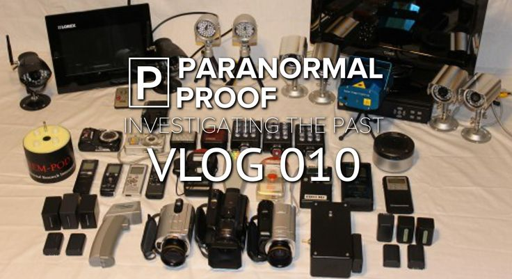 Paranormal Proof - VLOG 010 - Equipment Update
