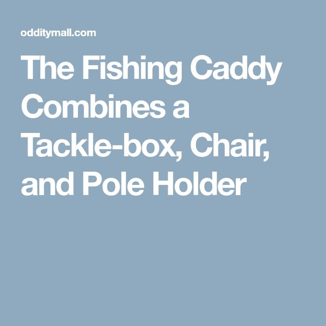 The Fishing Caddy Combines A Tackle Box Chair And Pole Holder TackleBox