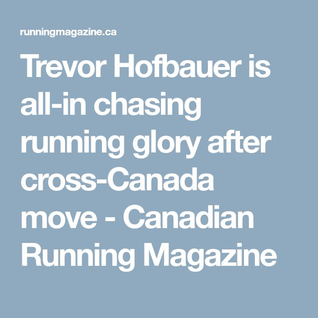 Trevor Hofbauer is all-in chasing running glory after cross-Canada move - Canadian Running Magazine