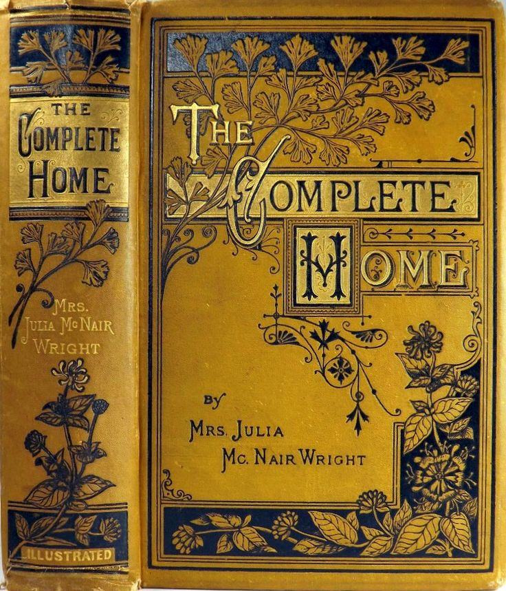 The Complete Home By Mrs. Julia Mc Nair Wright. Victorian home etiquette cookbook, 1879. (1) From: Breathing Books, please visit
