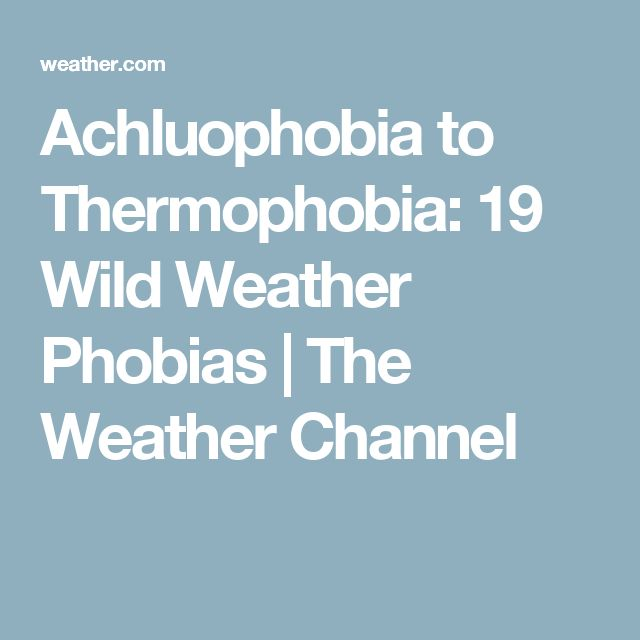 Achluophobia to Thermophobia: 19 Wild Weather Phobias | The Weather Channel