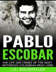Read Online Pablo Escobar: The Life and Crimes of the Most Notorious Colombian Drug Lord.
