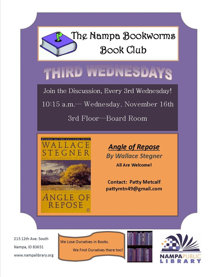 The Nampa Bookworms Book Club meets on the third Wednesday of the Month - All are welcome!  Join the discussion at 10:15 a.m. on Wednesday, November 16th, in the 3rd Floor Board Room.  We will be reading and talking about 'Angle of Repose' by Wallace Stegner.   Contact: Patty Metcalf at pattymtn49@gmail.com with questions.