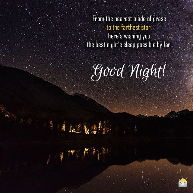 From the nearest blade of grass to the farthest star, here's wishing you the best night's sleep possible by far. Good night!