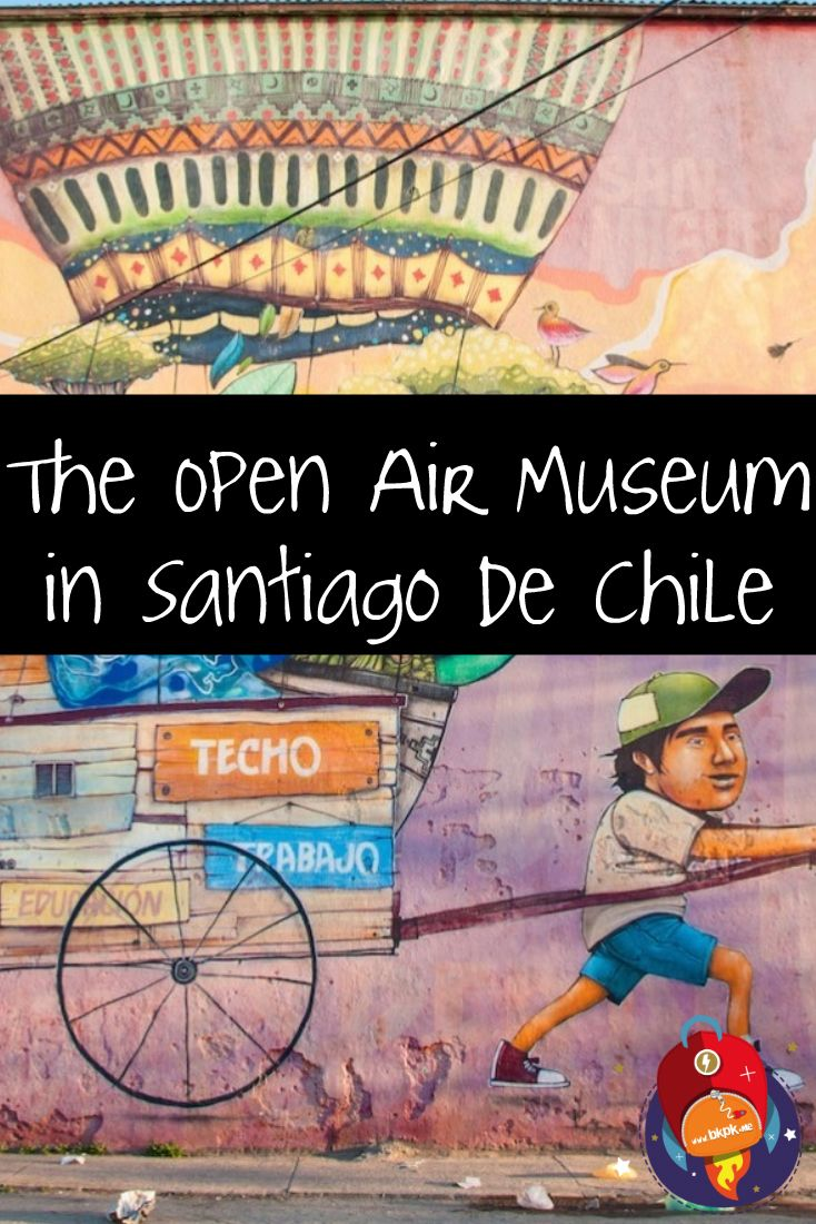 Visit the Stunning Open Air Museum of Santiago de Chile!