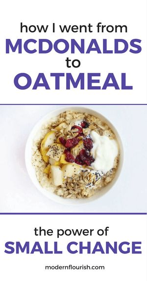 Can small changes make a big difference in your life? Read how I went from eating McDonald's to preparing oatmeal in the mornings!