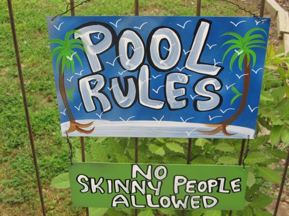 Pool Rules  No Skinny People Allowed  Metal Wall by BackwoodsToys, $14.95 Definitely could've used this last summer, but next summer people will be putting these signs up at their pools cause of our skinny asses....!