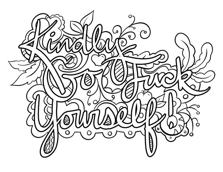 Kindly Go Fuck Yourself - Coloring Page by Colorful Language © 2015.  Posted with permission, reposting permitted with attribution.  https://www.facebook.com/colorfullanguageart