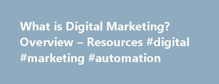 """What is Digital Marketing? Overview – Resources #digital #marketing #automation http://sudan.nef2.com/what-is-digital-marketing-overview-resources-digital-marketing-automation/  # What Is Digital Marketing? Content Marketing Have you heard the expression, """"Content is king?"""" If not, you have now. Great content is the fuel that drives your digital marketing activities: It is a key pillar of modern SEO It helps you get noticed on social media It gives you something of value to offer customers…"""