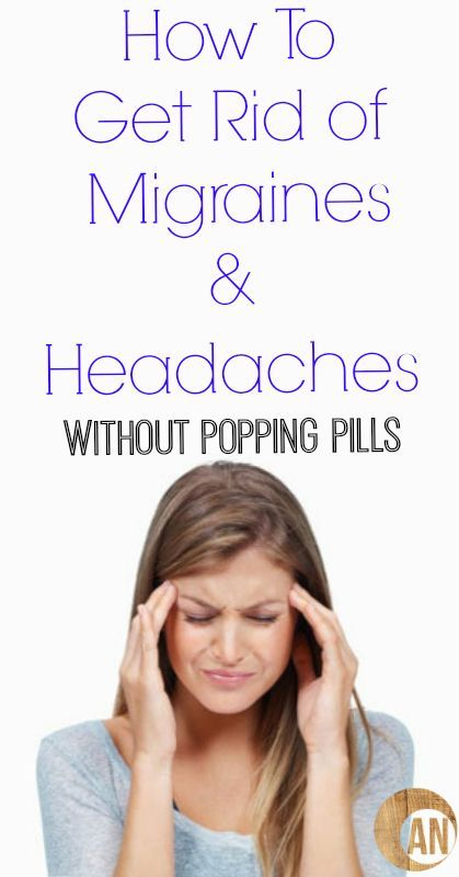 How To Get Rid of Migraines and Headaches (Without Popping Pills)