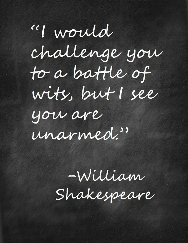 """I always thought this was a great line! Talk about wit! .. It is often attributed to Shakespeare but doesn't appear in any of his plays. It has been speculated that it is a paraphrase from """"Much Ado About Nothing"""" - Act 1, Scene 1. Lines: 56-63"""