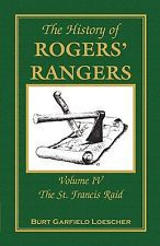 The History of Rogers' Rangers : Volume 4, the St. Francis Raid by Burt...