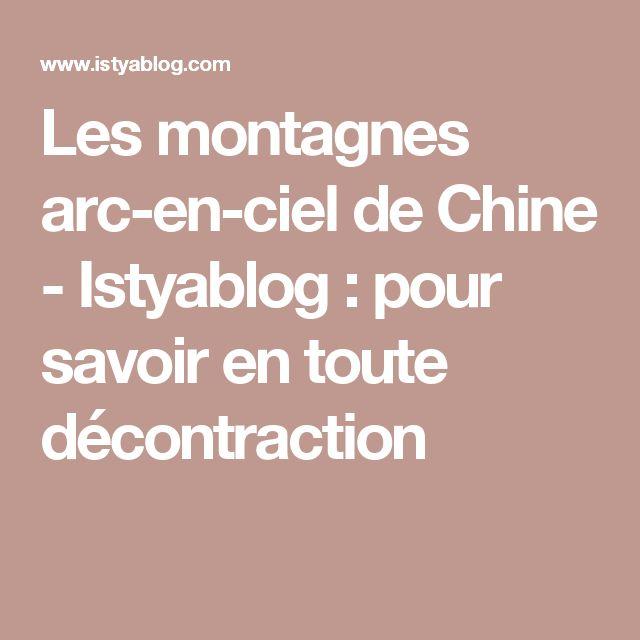 Les montagnes arc-en-ciel de Chine - Istyablog : pour savoir en toute décontraction