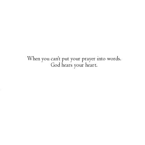 When you can't put your prayer into words, God hears your heart.