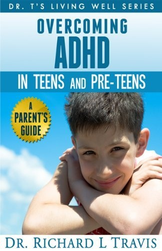 Overcoming ADHD in Teens and Pre-Teens: A Parent's Guide (Dr. T's Living Well Series) by Dr. Richard L. Travis, http://www.amazon.com/dp/B00ASD5UHW/ref=cm_sw_r_pi_dp_MzTIrb1G0T7FD