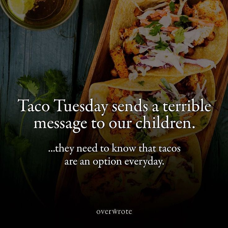 Taco Tuesday sends a terrible message to our childrenthey need to know that tacos are an option everyday. #tacos #tacotuesday #food #foodie #tacolove #love #haha #meme #taco #instagood #instalike #quotes #facts