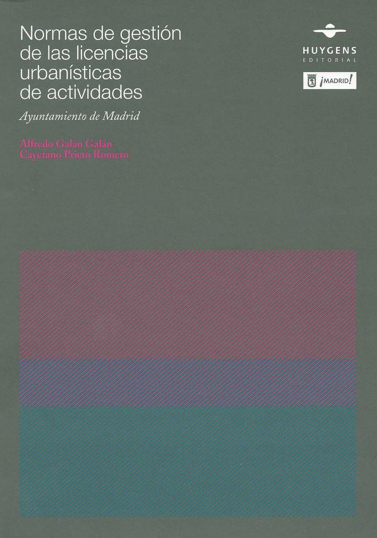 Normas de gestión de las licencias urbanísticas de actividades / Ayuntamiento de Madrid ; edición a cargo de Alfredo Galán Galán, Cayetano Prieto Romero, 2010