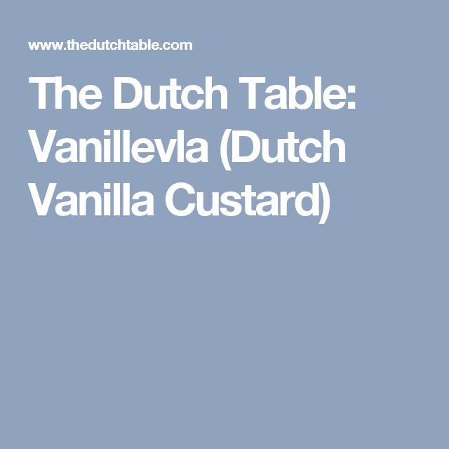 The Dutch Table: Vanillevla (Dutch Vanilla Custard)