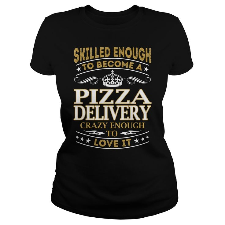 Skilled Enough to Become a Pizza Delivery Crazy Enough to Love It Job Shirts #gift #ideas #Popular #Everything #Videos #Shop #Animals #pets #Architecture #Art #Cars #motorcycles #Celebrities #DIY #crafts #Design #Education #Entertainment #Food #drink #Gardening #Geek #Hair #beauty #Health #fitness #History #Holidays #events #Home decor #Humor #Illustrations #posters #Kids #parenting #Men #Outdoors #Photography #Products #Quotes #Science #nature #Sports #Tattoos #Technology #Travel #Weddings…