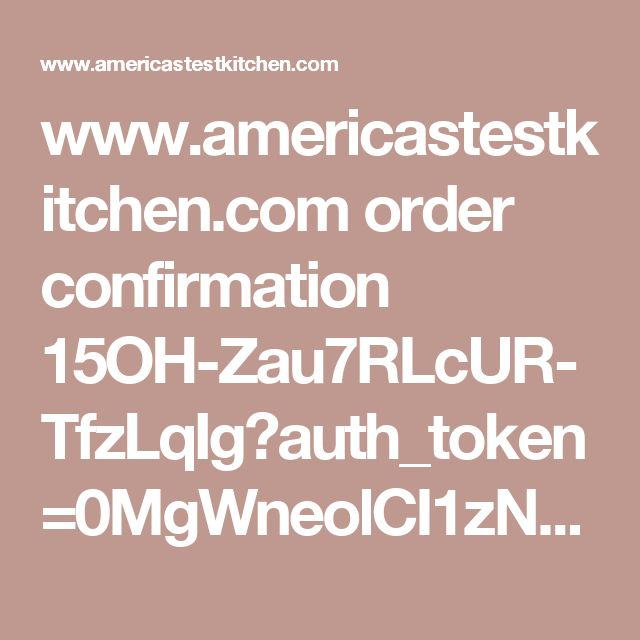 www.americastestkitchen.com order confirmation 15OH-Zau7RLcUR-TfzLqIg?auth_token=0MgWneolCI1zNwZHmBWGBA