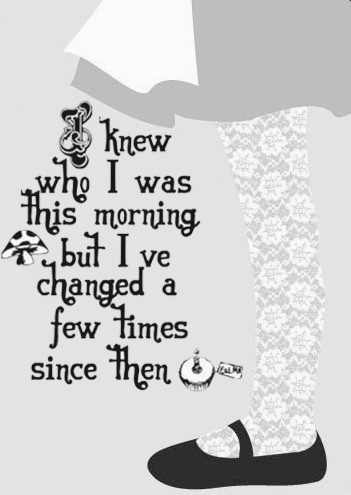 Alice in Wonderland - but relatable to life.