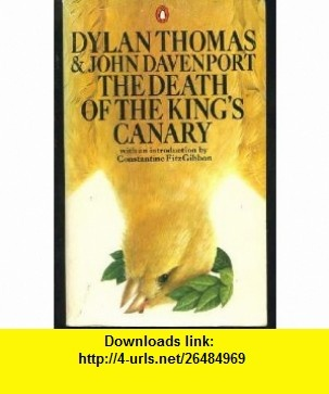 The Death of the Kings Canary (9780140045772) Dylan Thomas, John Davenport, Constantine FitzGibbon , ISBN-10: 0140045775  , ISBN-13: 978-0140045772 ,  , tutorials , pdf , ebook , torrent , downloads , rapidshare , filesonic , hotfile , megaupload , fileserve