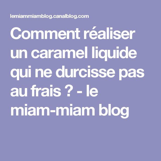 Comment réaliser un caramel liquide qui ne durcisse pas au frais ? - le miam-miam blog