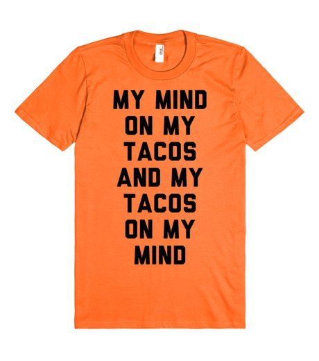 My Mind On my Tacos and my Tacos on my Mind Tshirt. There are more important things than money and those things are tacos. Show you have your priorities straight with this Tacos on My Mind tee.