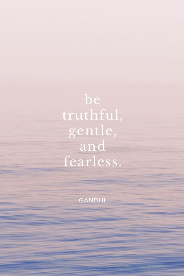 """Be truthful, gentle, and fearless."" - Gandhi   #madewithover  Download and edit your own quotes in Over today."