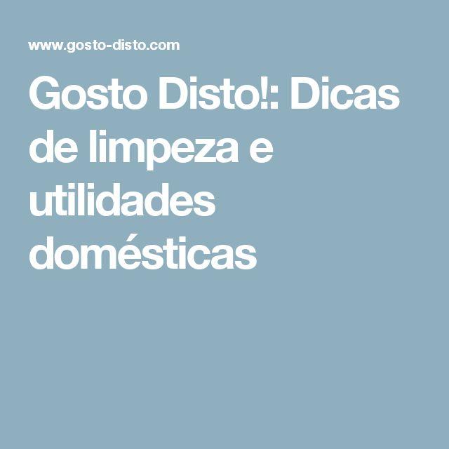 Gosto Disto!: Dicas de limpeza e utilidades domésticas