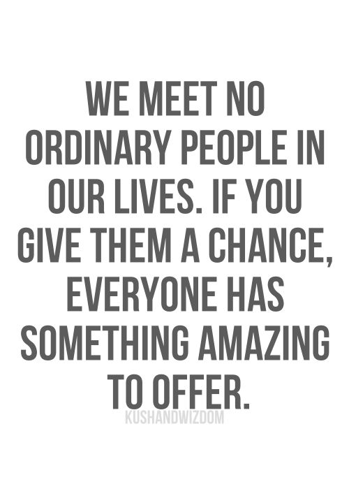 Quotes About An Amazing Person: We Meet No Ordinary People In Our Lives. If You Give Them