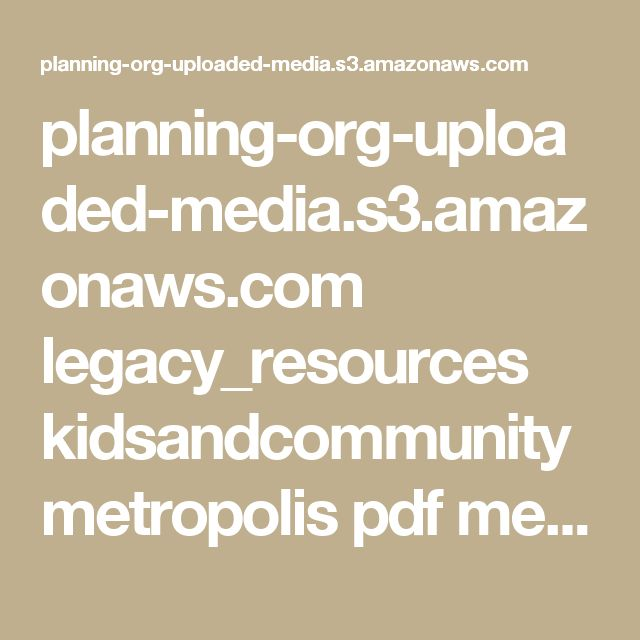 planning-org-uploaded-media.s3.amazonaws.com legacy_resources kidsandcommunity metropolis pdf metropolisfull.pdf